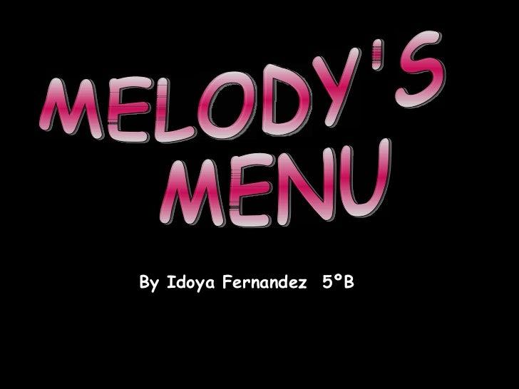 MELODY'S  MENU By Idoya Fernandez  5ºB