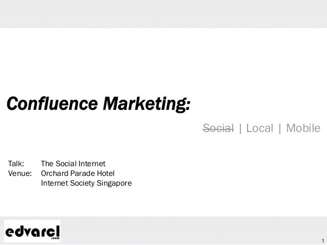 1Confluence Marketing:Social | Local | MobileTalk: The Social InternetVenue: Orchard Parade HotelInternet Society Singapore