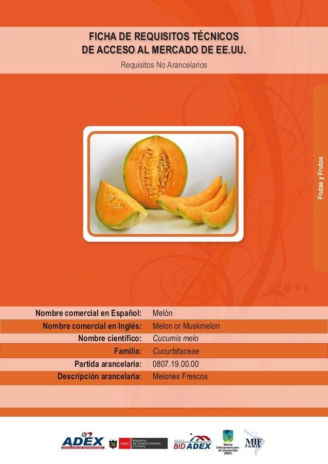 Melón Melon or Muskmelon Cucumis melo Cucurbitaceae 0807.19.00.00 Melones Frescos Nombre comercial en Español: Nombre come...