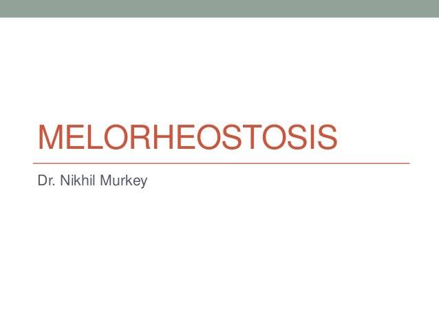 MELORHEOSTOSISDr. Nikhil Murkey