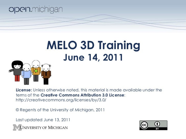 MELO 3D Training<br />June 14, 2011<br />License: Unless otherwise noted, this material is made available under the terms ...