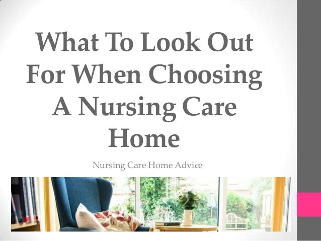 What To Look OutFor When Choosing  A Nursing Care      Home    Nursing Care Home Advice