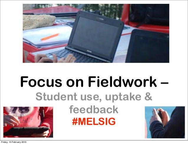 Focus on Fieldwork –                           Student use, uptake &                                feedback              ...