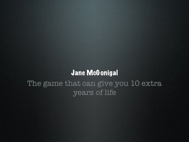 Jane McGonigalThe game that can give you 10 extra           years of life