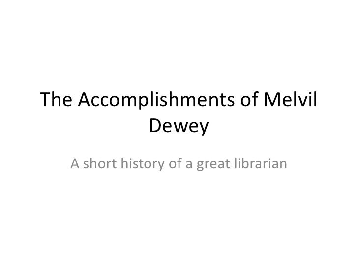 The Accomplishments of Melvil Dewey<br />A short history of a great librarian<br />
