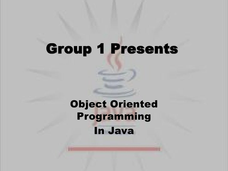Group 1 Presents<br />Object Oriented Programming<br />In Java<br />
