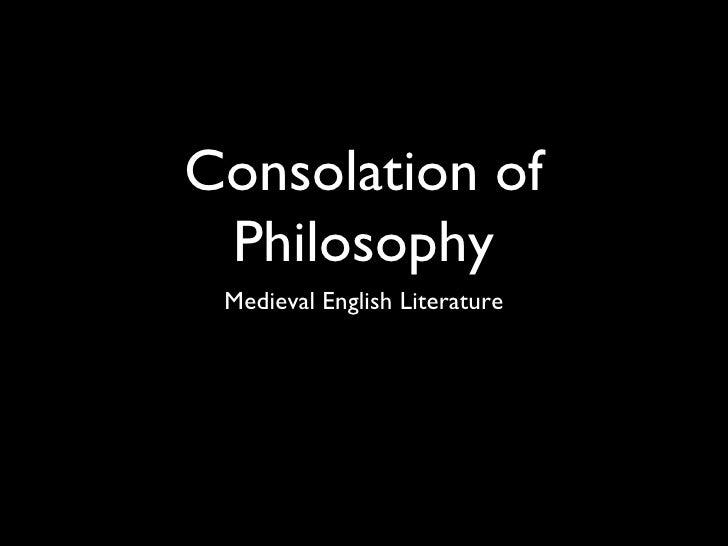 Consolation of Philosophy <ul><li>Medieval English Literature </li></ul>