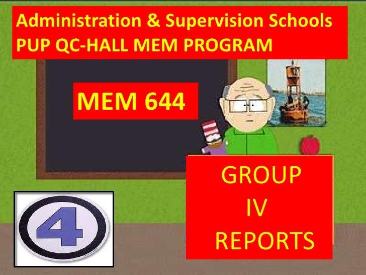 MEM 644 ADMINISTRATION & SUPERVISION OF SCHOOLS<br />Administration & Supervision Schools<br />PUP QC-HALL MEM PROGRAM<br ...