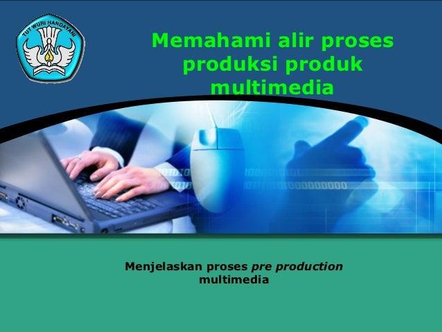 Memahamialirprosesproduksiprodukmultimedia1 (ind)