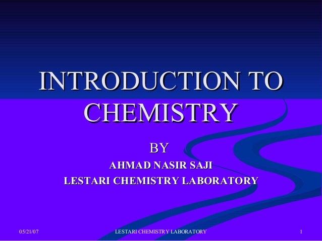 05/21/07 LESTARI CHEMISTRY LABORATORY 1 INTRODUCTION TOINTRODUCTION TO CHEMISTRYCHEMISTRY BYBY AHMAD NASIR SAJIAHMAD NASIR...
