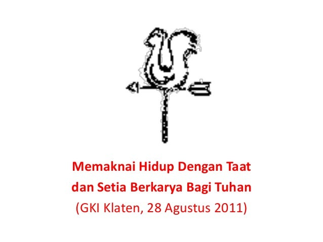 Memaknai Hidup Dengan Taat dan Setia Berkarya Bagi Tuhan (GKI Klaten, 28 Agustus 2011)