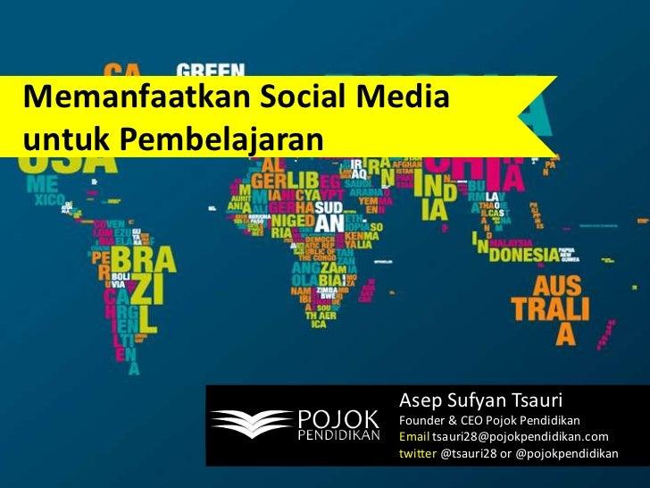 Memanfaatkan Social Media untukPembelajaran<br />AsepSufyanTsauri<br />Founder & CEO PojokPendidikan<br />Email tsauri28@p...