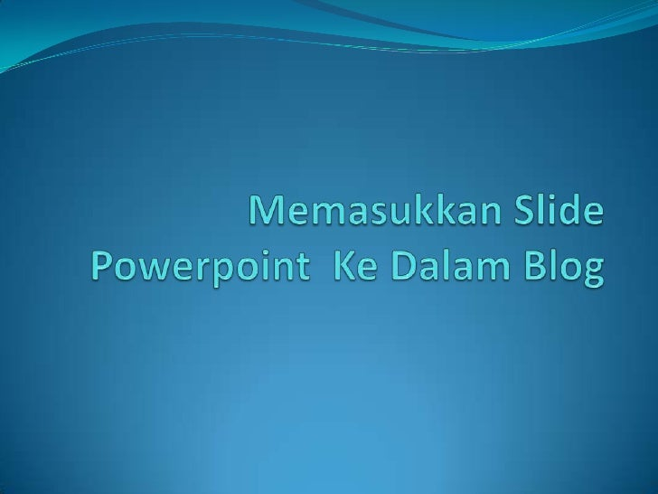 Memasukkan Slide PowerpointKeDalam Blog<br />