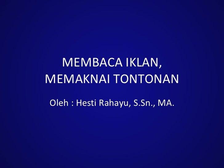 MEMBACA IKLAN, MEMAKNAI TONTONAN Oleh : Hesti Rahayu, S.Sn., MA.