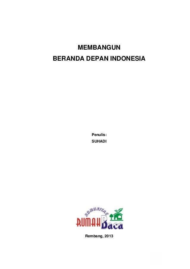 0 Suhadi   Membangun Beranda Depan Indonesia MEMBANGUN BERANDA DEPAN INDONESIA Penulis: SUHADI Rembang, 2013