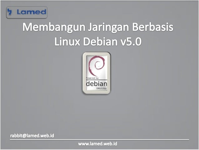 www.lamed.web.id • Debian adalah sistem operasi berbasis kernel Linux. Debian termasuk salah satu sistem operasi Linux yan...