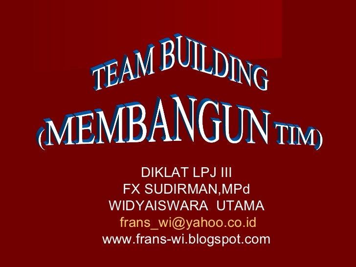 DIKLAT LPJ III FX SUDIRMAN,MPd WIDYAISWARA  UTAMA [email_address] www.frans-wi.blogspot.com FX SUDIRMAN,MPd, WIDYAISWARA U...