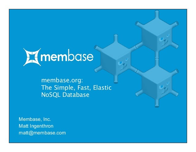 membase.org: The Simple, Fast, Elastic NoSQL Database Membase, Inc. Matt Ingenthron matt@membase.com