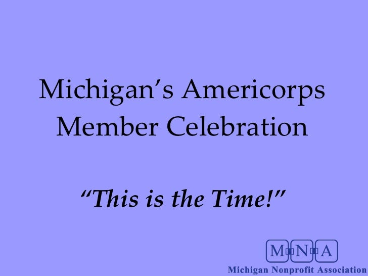 "Michigan's Americorps Member Celebration "" This is the Time!"""