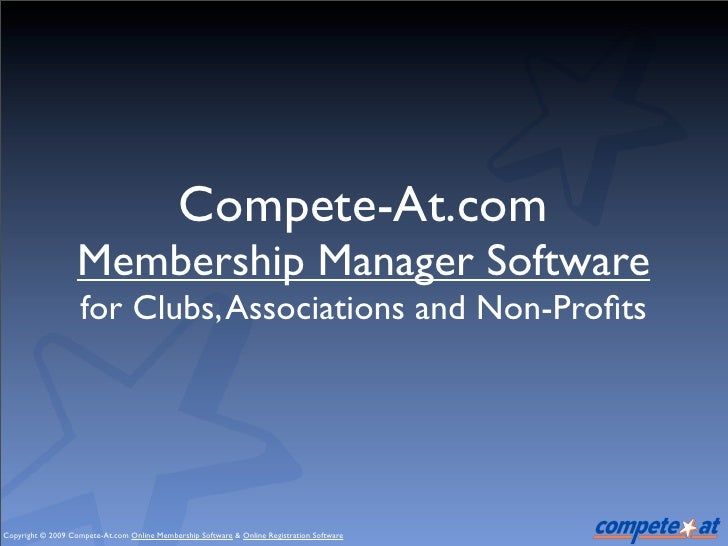 Compete-At.com                    Membership Manager Software                     for Clubs, Associations and Non-Profits  ...