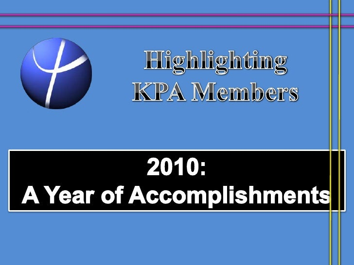 Highlighting <br />KPA Members<br />2010: <br />A Year of Accomplishments<br />