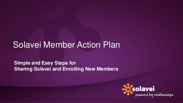 Solavei Member Action PlanSimple and Easy Steps forSharing Solavei and Enrolling New Members