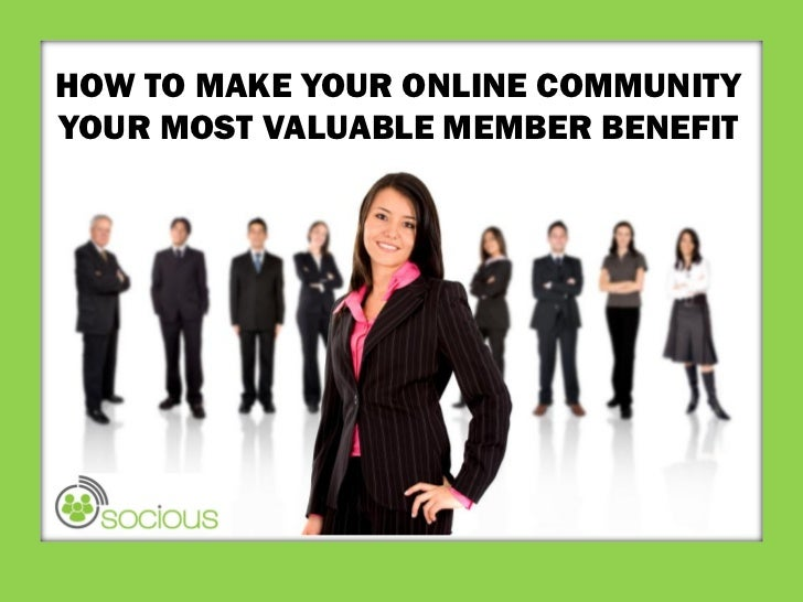 HOW TO MAKE YOUR ONLINE COMMUNITYYOUR MOST VALUABLE MEMBER BENEFIT