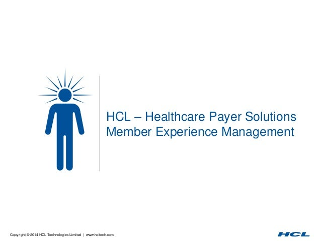 Copyright © 2014 HCL Technologies Limited | www.hcltech.com HCL – Healthcare Payer Solutions Member Experience Management