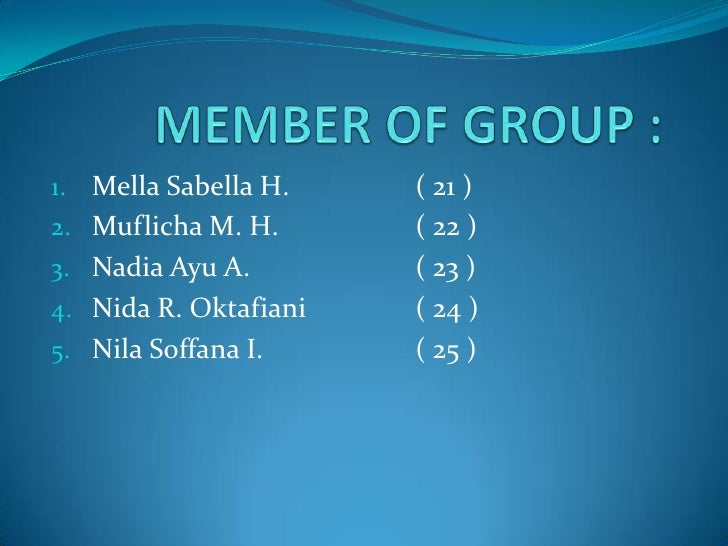 MEMBER OF GROUP :<br />Mella Sabella H.( 21 )<br />Muflicha M. H.( 22 )<br />Nadia Ayu A.( 23 )<br />Nida R. Oktafi...