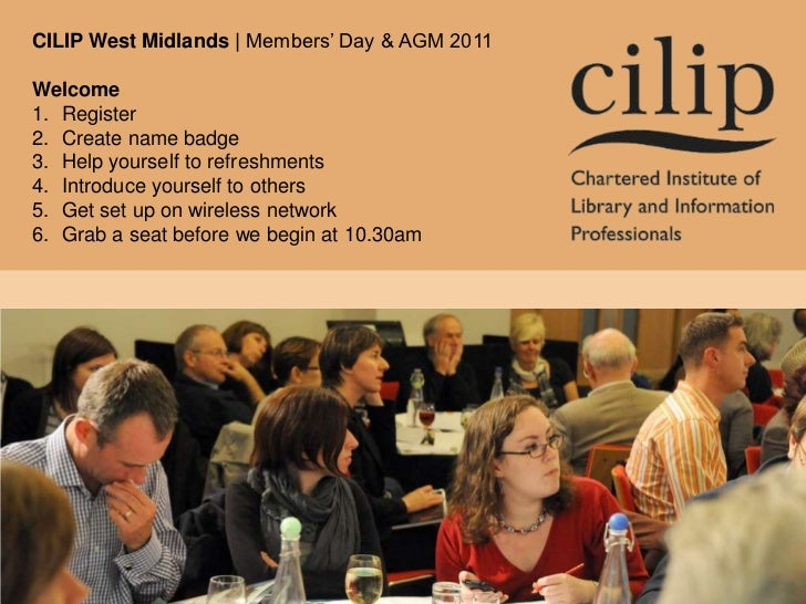 CILIP West Midlands | Members' Day & AGM 2011<br />Welcome<br />Register<br />Create name badge<br />Help yourself to refr...
