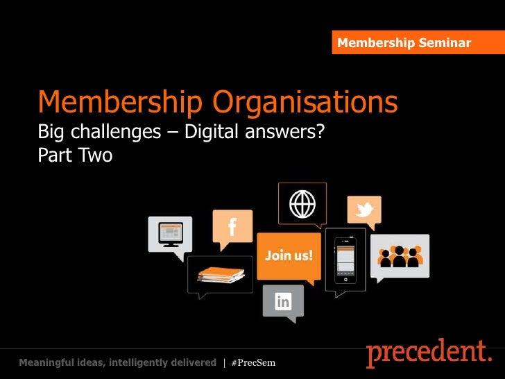 Membership Seminar   Membership Organisations   Big challenges – Digital answers?   Part TwoMeaningful ideas, intelligentl...