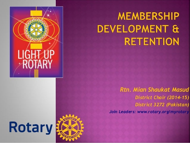 Rtn. Mian Shaukat Masud District Chair (2014-15) District 3272 (Pakistan) Join Leaders: www.rotary.org/myrotary