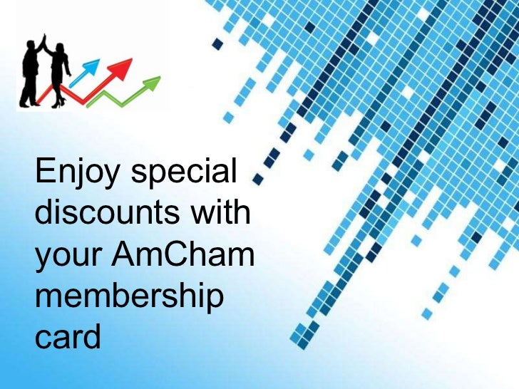 Powerpoint Templates Enjoy special discounts with your AmCham membership card