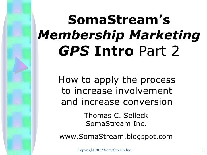 SomaStream'sMembership Marketing  GPS Intro Part 2  How to apply the process  to increase involvement  and increase conver...