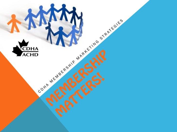 Membership Matters: CDHA Membership Marketing strategies