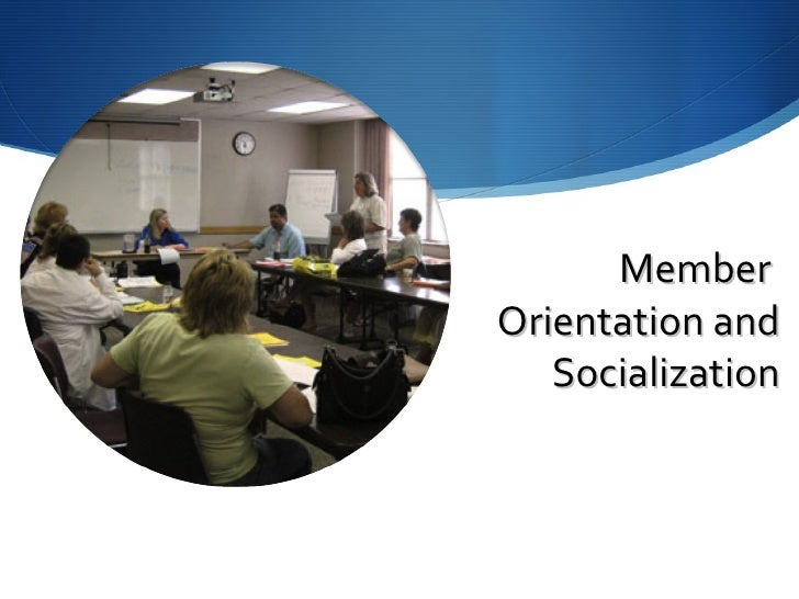 Membership Orientation and Socialization