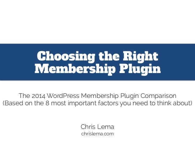 Choosing the Right Membership Plugin The 2014 WordPress Membership Plugin Comparison (Based on the 8 most important factor...