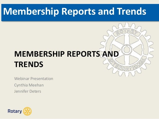 MEMBERSHIP REPORTS AND TRENDS Webinar Presentation Cynthia Meehan Jennifer Deters Membership Reports and Trends