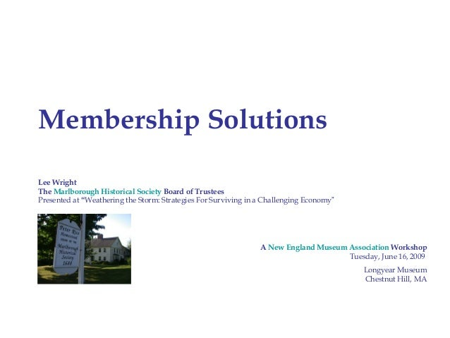 """Membership SolutionsLee WrightThe Marlborough Historical Society Board of TrusteesPresented at """"Weathering the Storm: Stra..."""