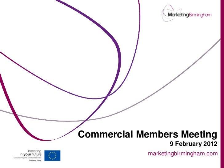 Commercial Members Meeting                    9 February 2012             marketingbirmingham.com