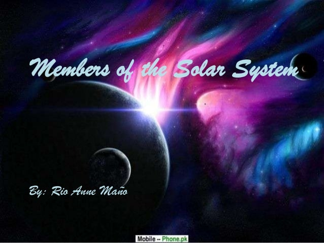 Members of the Solar System  By: Rio Anne Maño