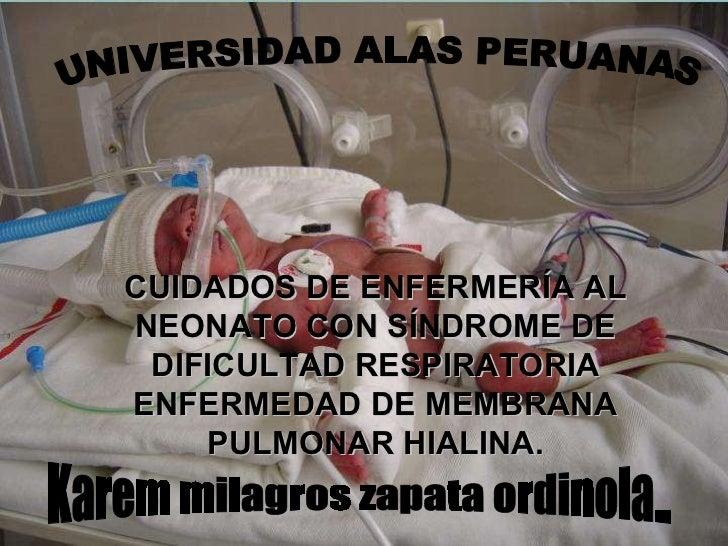UNIVERSIDAD ALAS PERUANAS Karem milagros zapata ordinola.. CUIDADOS DE ENFERMERÍA AL NEONATO CON SÍNDROME DE DIFICULTAD RE...