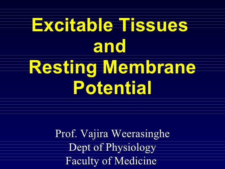 Excitable Tissues  and  Resting Membrane Potential Prof. Vajira Weerasinghe Dept of Physiology Faculty of Medicine
