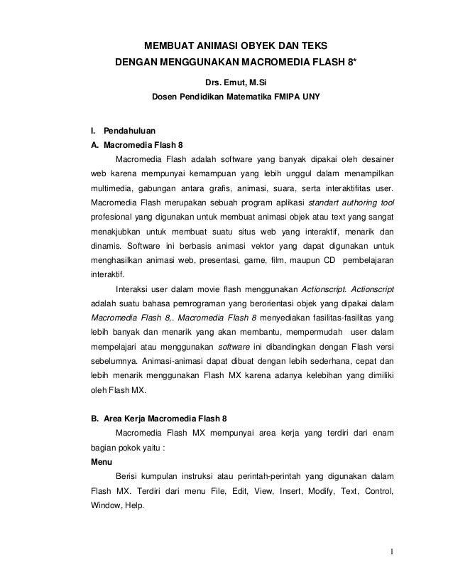 1 MEMBUAT ANIMASI OBYEK DAN TEKS DENGAN MENGGUNAKAN MACROMEDIA FLASH 8* Drs. Emut, M.Si Dosen Pendidikan Matematika FMIPA ...