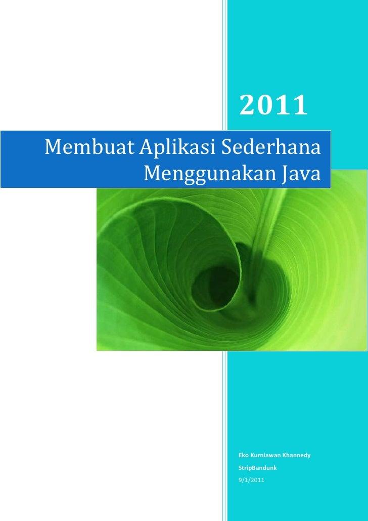 Membuat Aplikasi Sederhana Menggunakan Java2011Eko Kurniawan KhannedyStripBandunk9/1/2011rightcenter<br />Membuat Aplikasi...