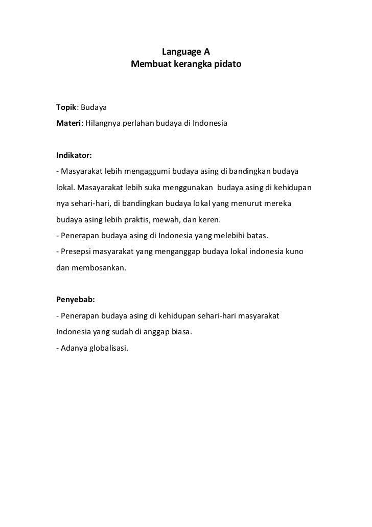 Language A<br />Membuat kerangka pidato<br />Topik: Budaya<br />Materi: Hilangnya perlahan budaya di Indonesia <br />Indik...