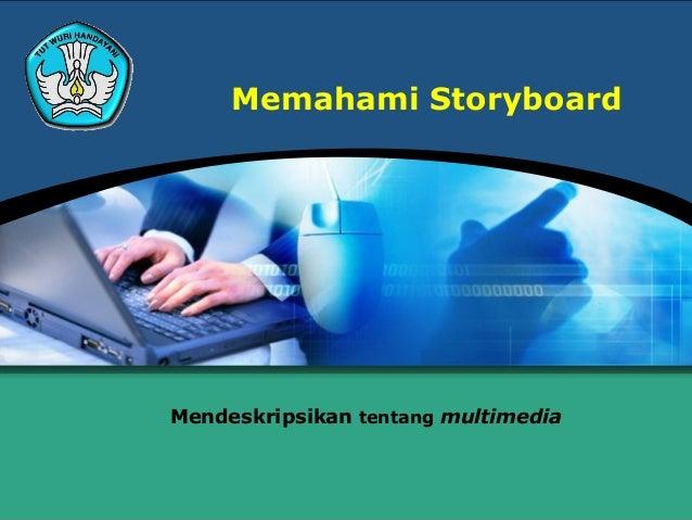 Memahami StoryboardMendeskripsikan tentang multimedia