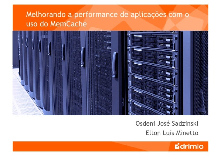 Melhorando a performance de aplicações com o uso do MemCache                                  Osdeni José Sadzinski       ...