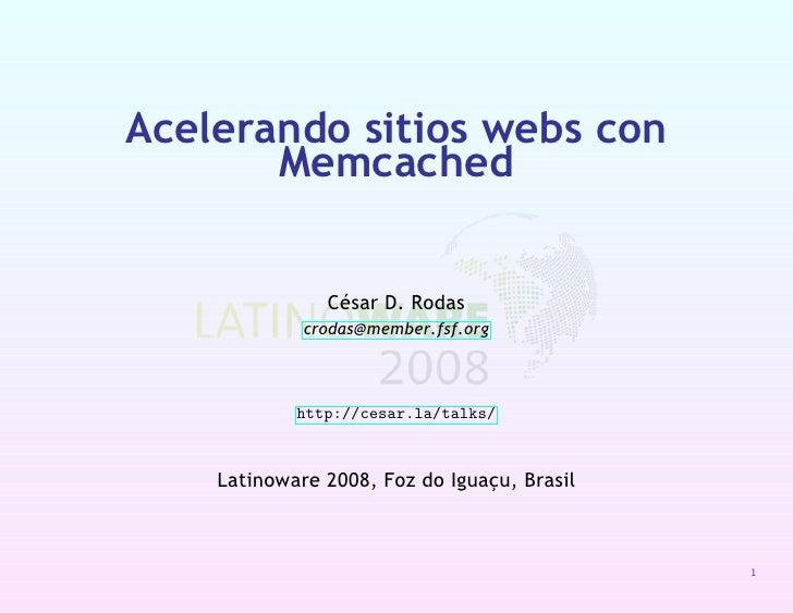 Acelerando sitios webs con        Memcached                  César D. Rodas              crodas@member.fsf.org            ...