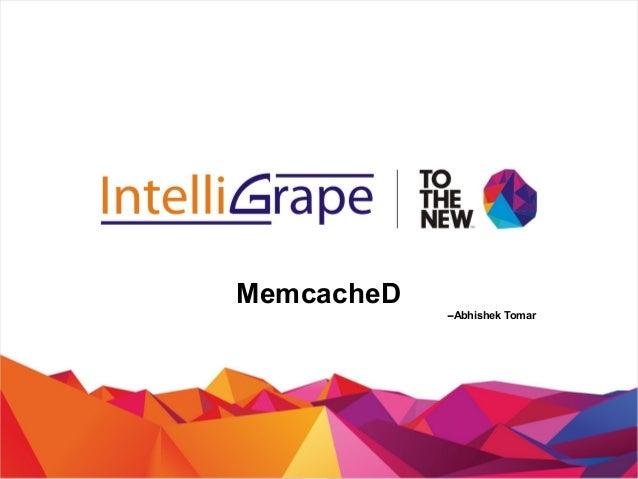 MemcacheD --Abhishek Tomar
